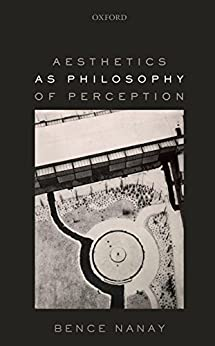Aesthetics as Philosophy of Perception par [Nanay, Bence]