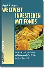 Weltweit investieren mit Fonds: Wie Sie Ihre Gewinne erhöhen und Ihr Risiko senken können Taschenbuch