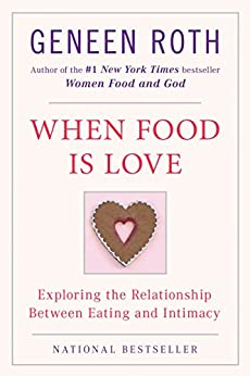 When Food Is Love: Exploring the Relationship Between Eating and Intimacy par [Roth, Geneen]