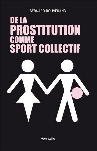 De la prostitution comme sport collectif: Essais - documents (Essais-Documents) par Bernard Rouverand