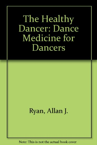 The Healthy Dancer: Dance Medicine for Dancers por Allan J. Ryan