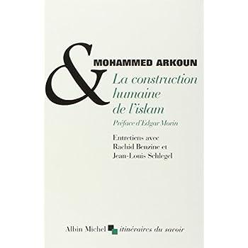 La Construction humaine de l'islam: Entretiens avec Rachid Benzine et Jean-Louis Schlegel