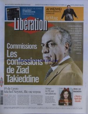 LIBERATION [No 9451] du 01/10/2011 - COMMISSIONS / LES CONFESSIONS DE ZIAD TAKIEDDINE - PJ DE LYON / MICHEL NEYRET FLIC OU VOYOU - SENAT - LE PS SUR UN PLATEAU - AI WEIWEI - PEKIN EN RESIDENCE SURVEILEE