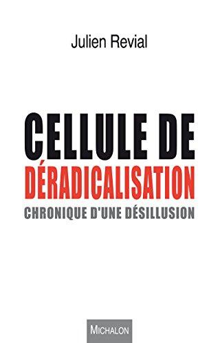 Cellule de déradicalisation: Chronique d'une désillusion par Julien Revial
