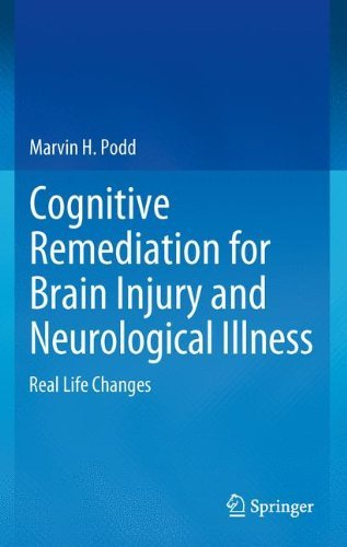 Cognitive Remediation for Brain Injury and Neurological Illness: Real Life Changes by Marvin H Podd (2011-11-03)