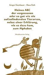 Kleines ABC der vergessenen oder so gut wie nie aufzufindenden Tierarten, nebst einer Erklärung, wie es dazu kam, zum Alphabet