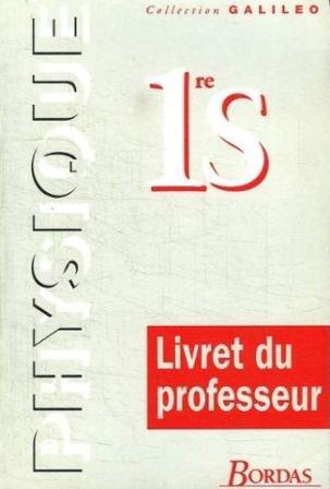 Physique, 1re S : Livret du professeur par Galileo