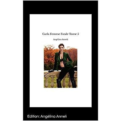 Carla  Femme  Fatale   Tome 5: Aux Délices de L'amour (La Mante Religieuse)