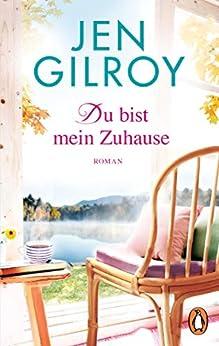 Du bist mein Zuhause: Roman (Die Firefly-Lake-Serie 3) (German Edition) by [Gilroy, Jen]