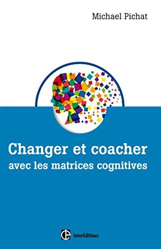 Changer et coacher avec les matrices cognitives par Michaël Pichat