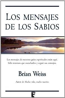 Los mensajes de los sabios  (B DE BOOKS) de [Weiss, Brian]