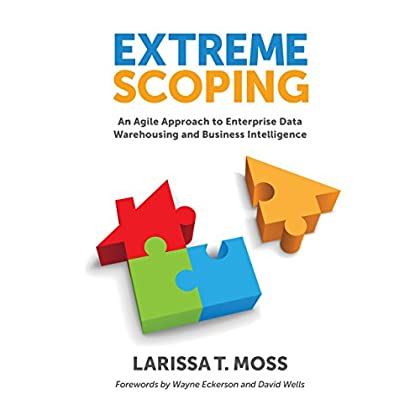 Extreme Scoping: An Agile Approach to Enterprise Data Warehousing and Business Intelligence by Larissa T. Moss (17-Jul-2013) Perfect Paperback