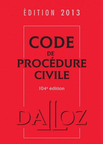 Code de procédure civile 2013-104e éd.: Codes Dalloz Universitaires et Professionnels