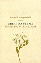 Where Do We Fall When We Fall In Love by Elizabeth Young-Bruehl (2003-08-17)