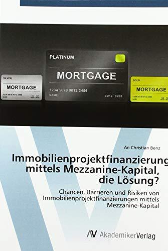 Immobilienprojektfinanzierung mittels Mezzanine-Kapital, die Lösung?: Chancen, Barrieren und Risiken von Immobilienprojektfinanzierungen mittels Mezzanine-Kapital