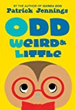 Odd, Weird & Little by Patrick Jennings (28-Jan-2014) Hardcover
