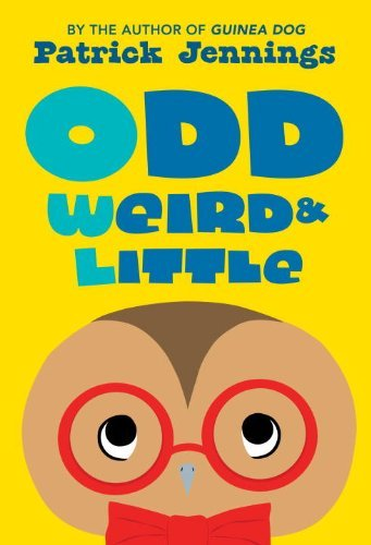 Odd, Weird & Little by Patrick Jennings (2014-01-28)