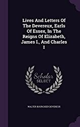 Lives And Letters Of The Devereux, Earls Of Essex, In The Reigns Of Elizabeth, James I, And Charles I