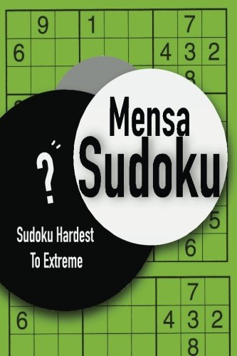 Mensa Sudoku: Sudoku Hardest To Extreme: Volume 1 (Sudoku Difficult Mensa for 365 days)