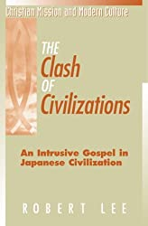 The Clash of Civilizations: An Intrusive Gospel in Japanese Civilization (Christian Mission and Modern Culture) by Robert Lee (2000-03-01)