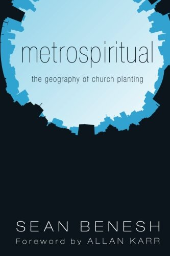 Metrospiritual The Geography Of Church Planting