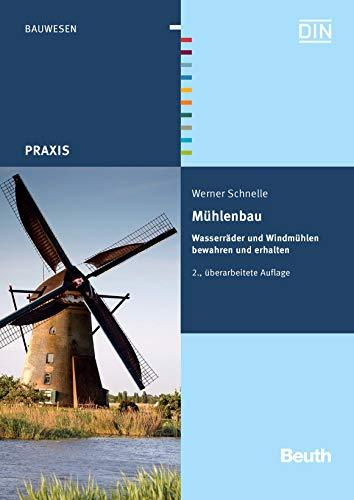 Mühlenbau: Wasserräder und Windmühlen bewahren und erhalten (Beuth Praxis) (Shop-mahlwerk)