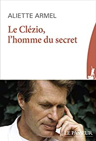 Le Clézio, l'homme du secret par Aliette Armel
