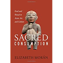 Sacred consumption : Food and ritual in Aztec Art and Cluture