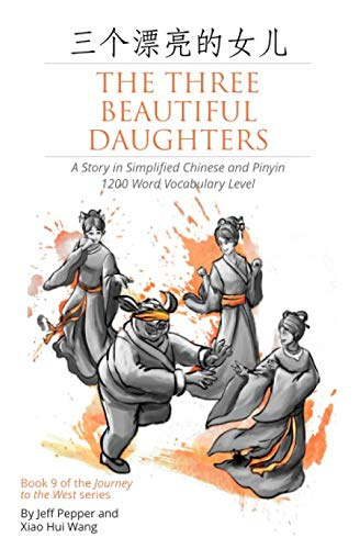 The Three Beautiful Daughters: A Story in Simplified Chinese and Pinyin, 1200 Word Vocabulary Level (Journey to the West, Band 9)