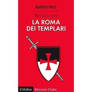 Andare per la Roma dei Templari (Ritrovare L'Italia)