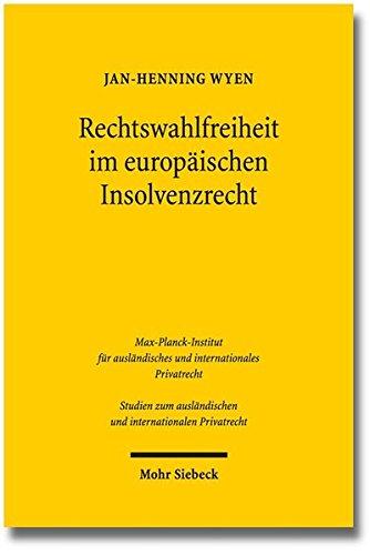Rechtswahlfreiheit im europäischen Insolvenzrecht: Eine Untersuchung zum forum shopping unter der EuInsVO unter besonderer Berücksichtigung von ... und internationalen Privatrecht)