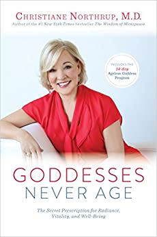 Goddesses Never Age: The Secret Prescription for Radiance, Vitality, and Well-Being par [Northrup, Dr. Christiane]
