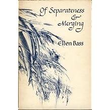 Of separateness & merging: [poems] by Ellen Bass (1977-08-01)