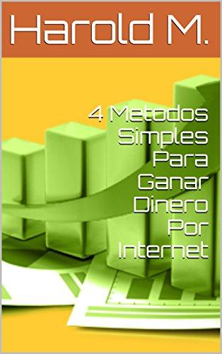 4 Metodos Simples Para Ganar Dinero Por Internet por Harold M.