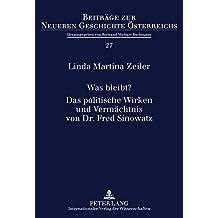 Was Bleibt? Das Politische Wirken Und Vermaechtnis Von Dr. Fred Sinowatz (Beitraege Zur Neueren Geschichte Oesterreichs)