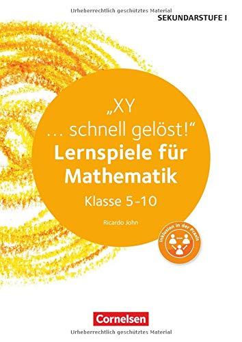 Lernen im Spiel Sekundarstufe I: XY ... schnell gelöst!: Lernspiele für Mathematik Klasse 5-10. Kopiervorlagen