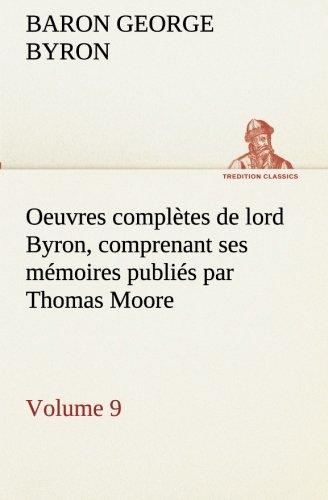 Oeuvres complètes de lord Byron, Volume 9 comprenant ses mémoires publiés par Thomas Moore (TREDITION CLASSICS)