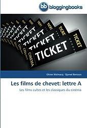 Les films de chevet: lettre A: Les films cultes et les classiques du cinéma