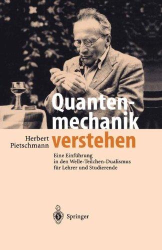 Quantenmechanik verstehen: Eine Einführung in den Welle-Teilchen-Dualismus für Lehrer und Studierende (German Edition)