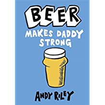 Beer Makes Daddy Strong by Andy Riley (2011-06-09)