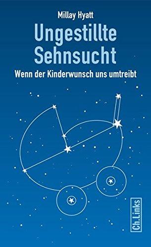 Ungestillte Sehnsucht: Wenn der Kinderwunsch uns umtreibt (3., aktualisierte Auflage!)