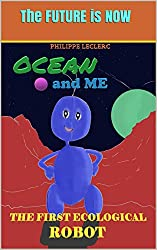 OCEAN and me: The first ecological robot (English Edition)