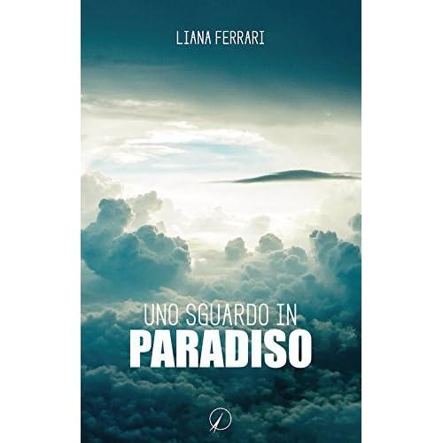 Uno Sguardo In Paradiso. Messaggi Dall'aldilà