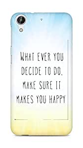 AMEZ whatever you decide to do it happy Back Cover For HTC Desire 626 G Plus