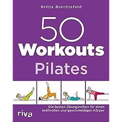 50 Workouts - Pilates: Die besten Übungsreihen für einen kraftvollen und geschmeidigen Körper