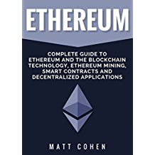 Ethereum: Complete Guide To Ethereum And The Blockchain Technology, Ethereum Mining, Smart Contracts, And Decentralized Applications (English Edition)