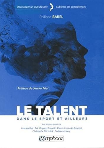 Le Talent dans le sport et ailleurs - Développer un état d'esprit - Sublimer ses compétences par Barel Philippe