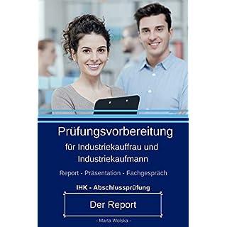 Prüfungsvorbereitung für Industriekauffrau und Industriekaufmann: IHK Abschlussprüfung - Der Report