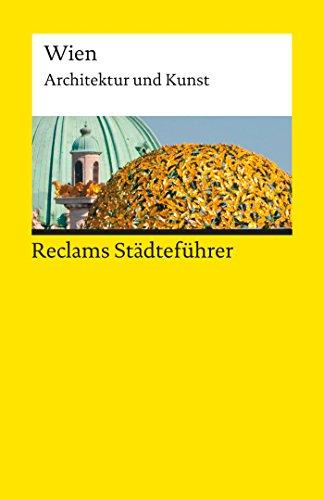 Reclams Städteführer Wien: Architektur und Kunst (Reclams Städteführer – Architektur und Kunst)