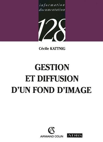Gestion et diffusion d'un fond d'image (Information et documentation t. 269) par Cécile Kattnig